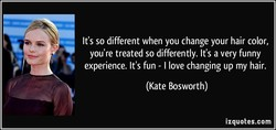 It's so different when you change your hair color, 