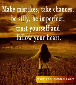 Make mistakes;take chances, 