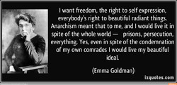 I want freedom, the right to self expression, 