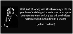 What kind of society isn't structured on greed? The 