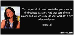 You respect all of these people that you know in 