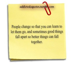 People change so that you can learn to 