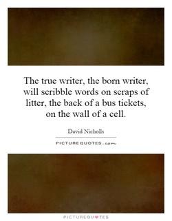 The true writer, the born writer, 