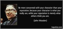 Be more concerned with your character than your 