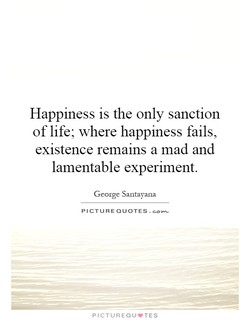 Happiness is the only sanction 