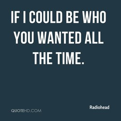IF I COULD BE WHO 