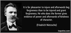 It is far pleasanter to injure and afterwards beg 