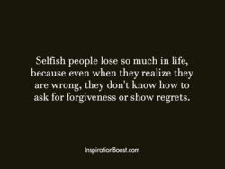 Selfish people lose so much in life, 