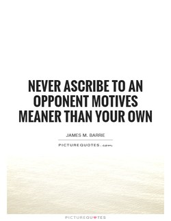 NEVER ASCRIBE TO AN 