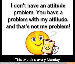I don't have an attitude 