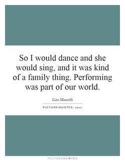 So I would dance and she 