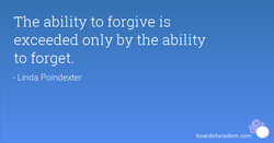 The ability to forgive is 