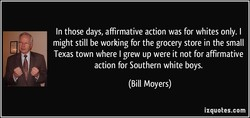In those days, affirmative action was for whites only. I 