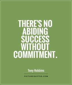 THERE'S NO ABIDING SUCCESS WITHOUT COMMITMENT. Tony Robbins PICTURE QUOTES.COM