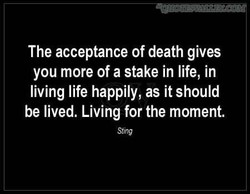 The acceptance of death gives 