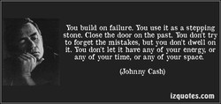You build on failure. You use it as a stepping 