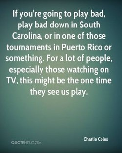 If you're going to play bad, 