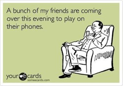 A bunch of my friends are coming 