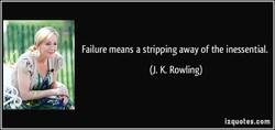 Failure means a stripping away of the inessential. 