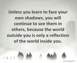 Unless you learn to face your 