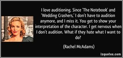 I love auditioning. Since 'The Notebook' and 