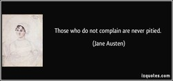 Those who do not complain are never pitied. 