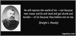 He will reprove the world of sin —not because 