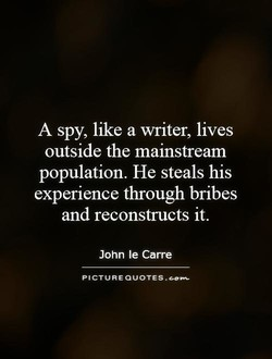 A spy, like a writer, lives 