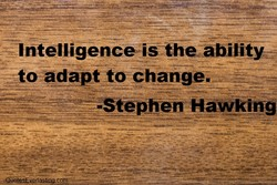 'Intelligenceistheeability change. - •Stephen Hawking
