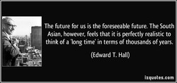 The future for us is the foreseeable future. The South 