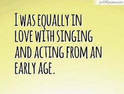 JarOQuotes.com LOVE WITH SINGING AND ACTING FROM AN AGE.