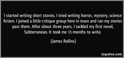 I started writing short stories. I tried writing horror, mystery, science 