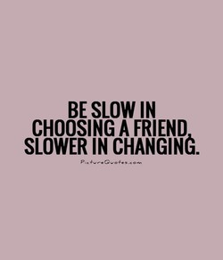 BE SLOW IN 