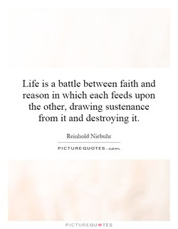 Life is a battle between faith and 