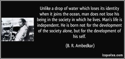 Unlike a drop of water which loses its identity 