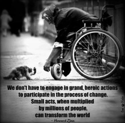 We dont have to engage in grand, heroic actions• 