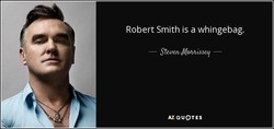 Robert Smith is a whingebag. 