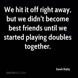 We hit it off right away, 