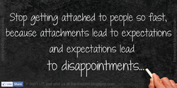 Stop geffng affached to people so fast, 