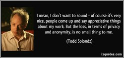 I mean, I don't want to sound - of course it's very 