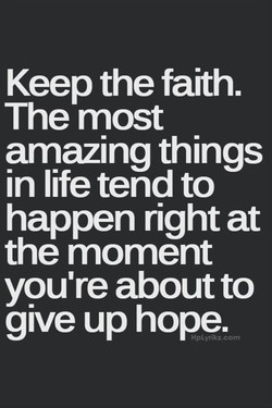 Keep the faith. 