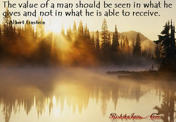 The value of a man should be seen in what he 