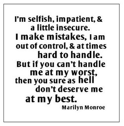 I'm selfish, impatient, & 