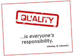 ...is everyone's responsibility. (Deming, W. Edwards)