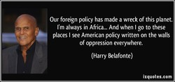 Our foreign policy has made a wreck of this planet. 