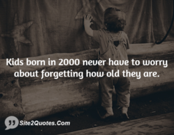 Kids born in 2000 never have to worry 