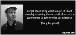 Forget about being world famous, it's hard 