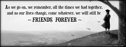 As we go on, we remember, all the times we had together, 