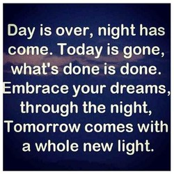 Day is over, night has 