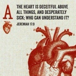THE HEART IS DECEITFUL ABOVE 